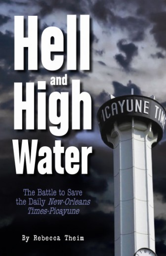 """Hell or High Water: The Battle to Save the New Orleans Times-Picayune"" by author Rebecca Theim is available now through Pelican Publishing Company."